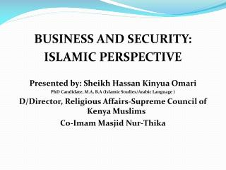 BUSINESS AND SECURITY: ISLAMIC PERSPECTIVE Presented by: Sheikh Hassan Kinyua Omari