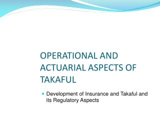 OPERATIONAL AND ACTUARIAL ASPECTS OF TAKAFUL