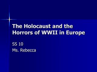 The Holocaust and the Horrors of WWII in Europe
