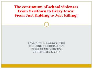 The continuum of school violence:  From Newtown to Every-town!  From Just Kidding to Just Killing!