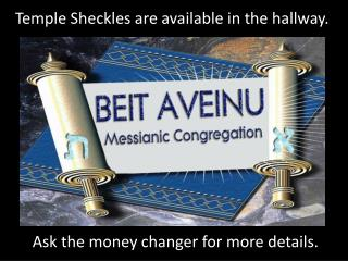 Temple Sheckles are available in the hallway.