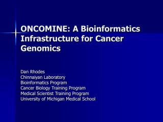 ONCOMINE: A Bioinformatics Infrastructure for Cancer Genomics