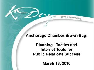 Anchorage Chamber Brown Bag: Planning,  Tactics and  Internet Tools for  Public Relations Success