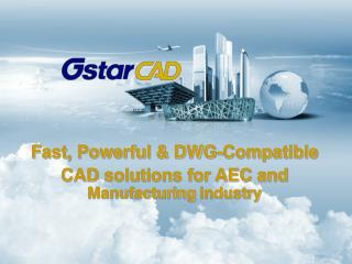Fast, Powerful & DWG-Compatible  CAD solutions for AEC and   Manufacturing  industry