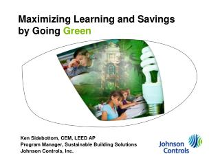 Maximizing Learning and Savings  by Going  Green
