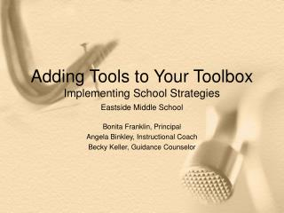 Adding Tools to Your Toolbox Implementing School Strategies Eastside Middle School