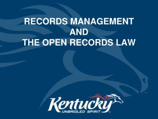 RECORDS MANAGEMENT AND  THE OPEN RECORDS LAW