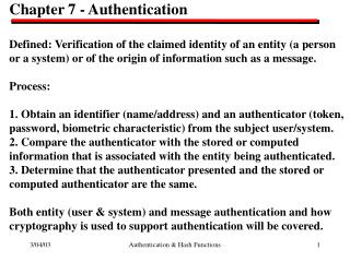 Chapter 7 - Authentication  Defined: Verification of the claimed identity of an entity (a person