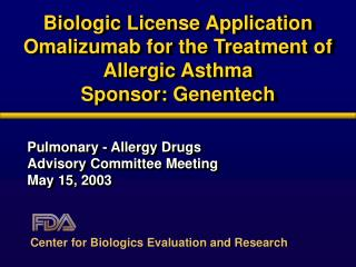 Biologic License Application Omalizumab for the Treatment of Allergic Asthma  Sponsor: Genentech