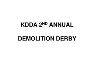 KDDA 2 ND  ANNUAL DEMOLITION DERBY