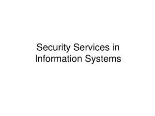 Security Services in Information Systems