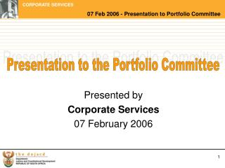 Presented by  Corporate Services  07 February 2006