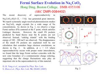 Fermi Surface Evolution in Na x CoO 2 Hong Ding, Boston College,   DMR-0353108 (SRC  DMR-0084402)