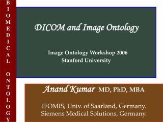 DICOM and Image Ontology Image Ontology Workshop 2006 Stanford University