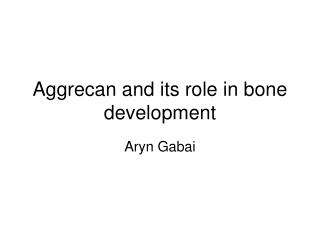 Aggrecan and its role in bone development