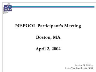 NEPOOL Participant's Meeting Boston, MA April 2, 2004