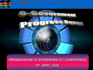 PRESENTATION TO STRATMORE ICT CONFERENCE 9 TH   SEPT., 2006