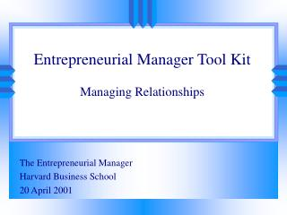 The Entrepreneurial Manager Harvard Business School 20 April 2001