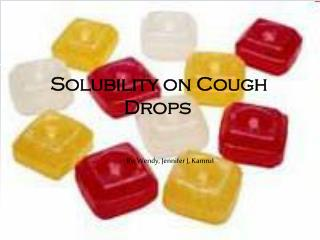 Solubility on Cough 		    Drops