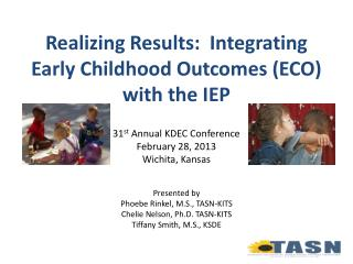 Realizing Results:  Integrating Early Childhood Outcomes (ECO)  with the IEP
