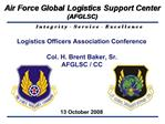 Logistics Officers Association Conference  Col. H. Brent Baker, Sr. AFGLSC