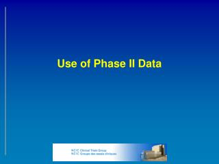 Use of Phase II Data