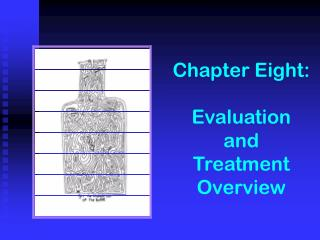 Chapter Eight:  Evaluation  and  Treatment Overview