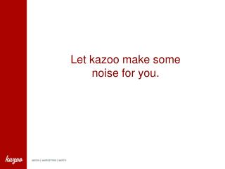 Let kazoo make some  noise for you.