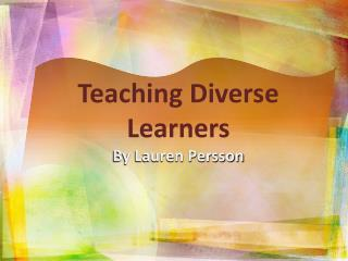 Teaching Diverse Learners By Lauren Persson
