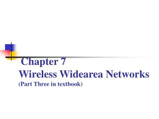 Chapter 7  Wireless Widearea Networks (Part Three in textbook)