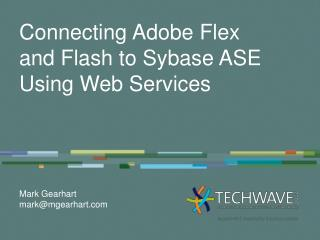 Connecting Adobe Flex and Flash to Sybase ASE Using Web Services