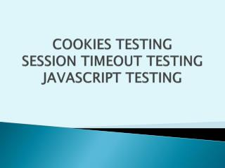 COOKIES TESTING SESSION TIMEOUT TESTING JAVASCRIPT TESTING