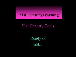21st Century Goals Ready or  not...
