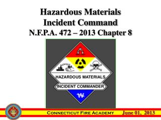 Hazardous Materials Incident Command N.F.P.A. 472 – 2013 Chapter 8