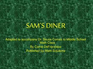SAM'S DINER Adapted to accompany Dr. Seuss Comes to Middle School Math Class By Carrie DeFrancisco