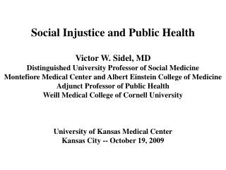 Social Injustice and Public Health Victor W. Sidel, MD