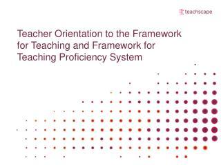 Teacher Orientation to the Framework for Teaching and Framework for Teaching Proficiency System