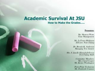 Academic Survival At JSU How to Make the Grades…..
