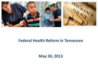 Federal Health Reform in Tennessee May 30, 2013