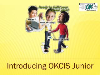 Introducing  OKCIS  Junior