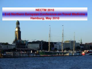 NECTM 2010 3 rd Northern European Conference on Travel Medicine Hamburg, May 2010