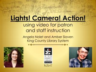 Lights! Camera! Action!  u sing video for patron  and staff instruction