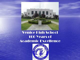 Venice High School 100 Years of  Academic Excellence