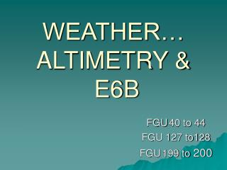 WEATHER… ALTIMETRY &  E6B