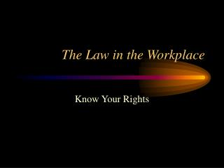 The Law in the Workplace