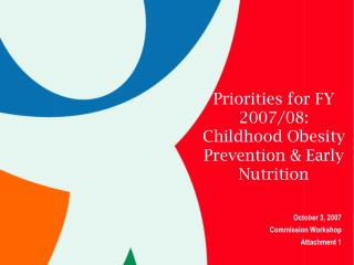 Priorities for FY 2007/08: Childhood Obesity Prevention & Early Nutrition