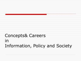 Concepts& Careers in Information, Policy and Society