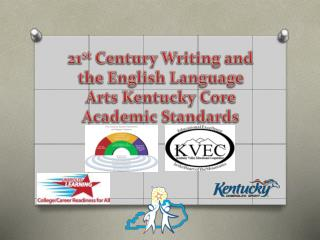 21 st  Century Writing and the English Language Arts Kentucky Core Academic Standards