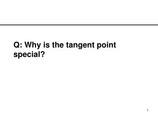 Q: Why is the tangent point special?