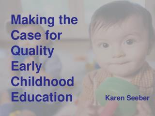 Making the Case for Quality  Early Childhood Education